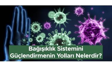 Kovid-19 ile mücadelenin en önemli silahlarından biri: Güçlü bağışıklık sistemi